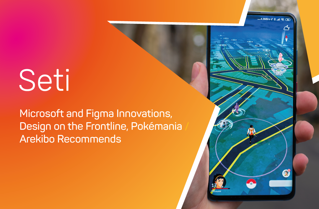 SETI #18: Microsoft and Figma Innovations, Pokémania