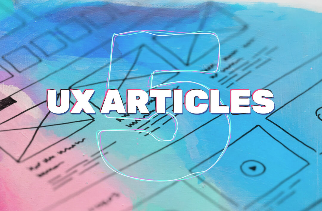 Five UX Articles That Made Us Think This Week